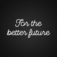 For the Better Future Neon Light