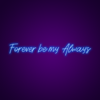 Forever Be My Always Neon Light Sign
